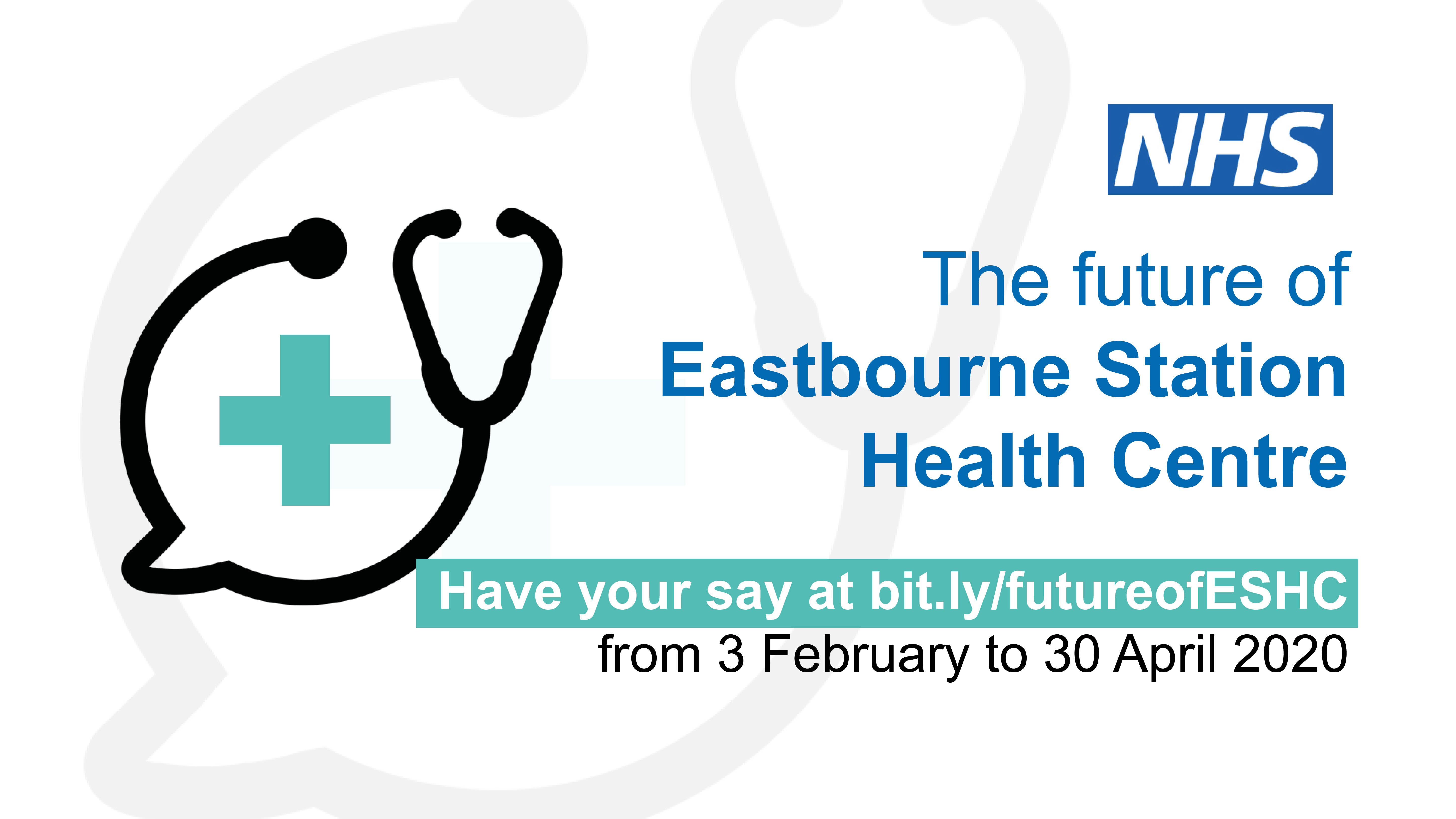 The future of Eastbourne Station Health Centre.  Have your say at bit.ly/futureofeshc from 3 february to 30 april 2020