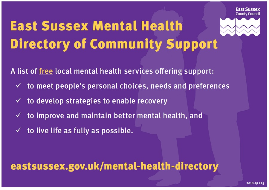 East Sussex Mental Health Directory of Community Support.  A list of free local mental health services offering support: * to meet people's personal choices, needs and preferences.  * to develop strategies to enable recovery.  * to improveand maintain better mental health, and  * to live life as fully as possible.  www.eastsussex.gov.uk/mental-health-directory